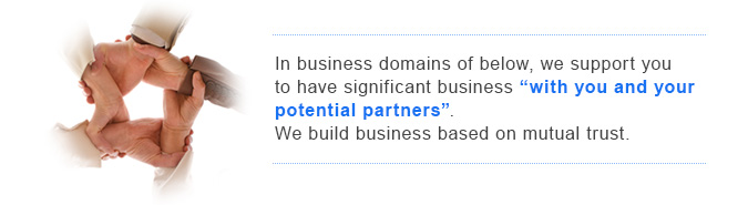 we support you  to have significant business with you and your  potential partners.